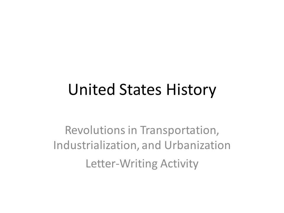 United States History Revolutions in Transportation, Industrialization, and Urbanization Letter-Writing Activity