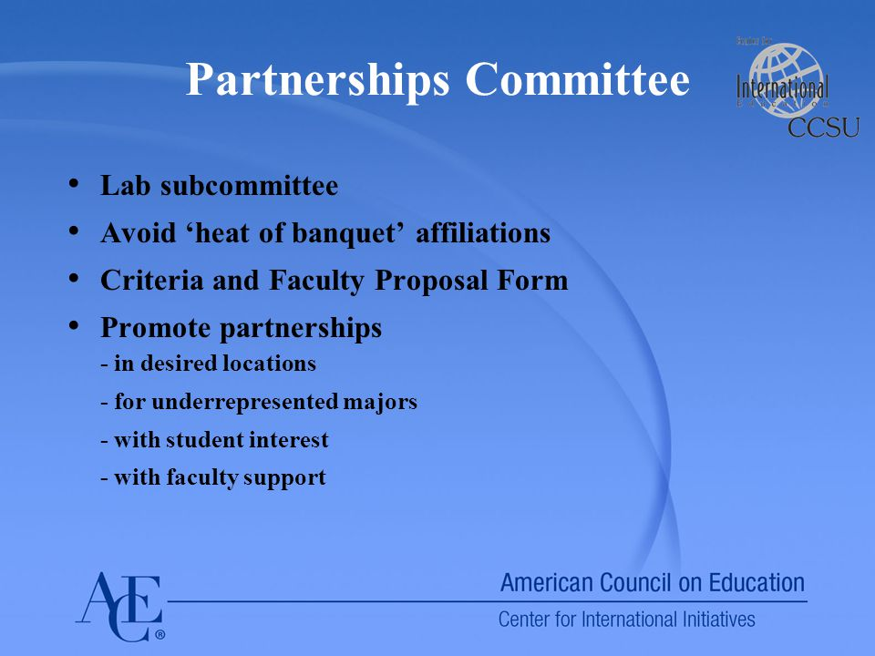 Partnerships Committee Lab subcommittee Avoid 'heat of banquet' affiliations Criteria and Faculty Proposal Form Promote partnerships - in desired locations - for underrepresented majors - with student interest - with faculty support
