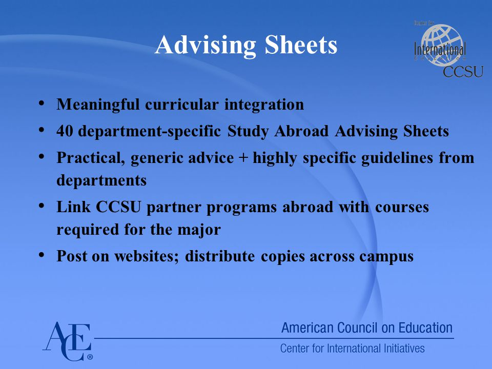 Advising Sheets Meaningful curricular integration 40 department-specific Study Abroad Advising Sheets Practical, generic advice + highly specific guid