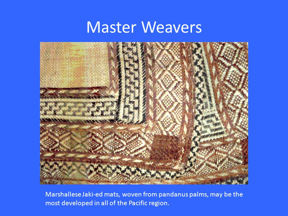 Master Weavers Marshallese Jaki-ed mats, woven from pandanus palms, may be the most developed in all of the Pacific region.