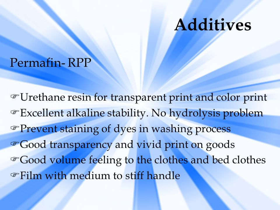 CROSSLINKER-UX  Catalyst for urethane resin  Promotes activation and fixation of Urethane resin  Applying quantity: 5 ~ 10% of urethane resin applied MICRODERM-SKC  Specific softener for Ripple print [only for knit]  Form film by itself without any bad influence on print  Applying quantity: 30 ~ 50 g/l Additives