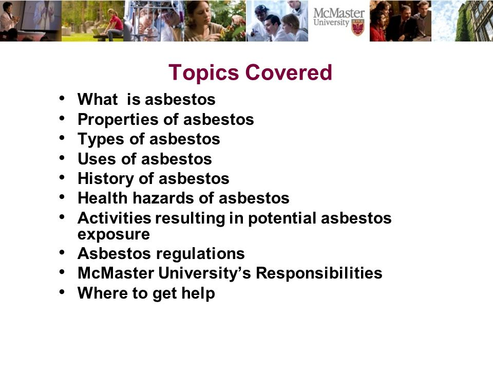 Topics Covered What is asbestos Properties of asbestos Types of asbestos Uses of asbestos History of asbestos Health hazards of asbestos Activities re