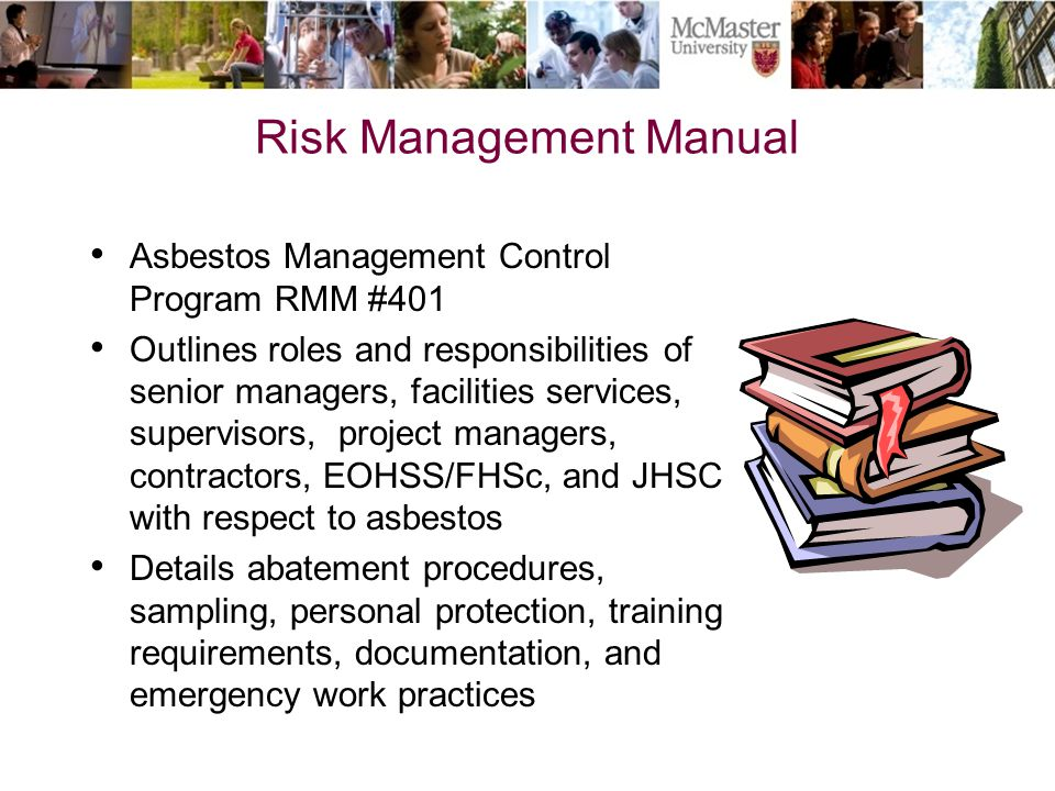 Risk Management Manual Asbestos Management Control Program RMM #401 Outlines roles and responsibilities of senior managers, facilities services, super