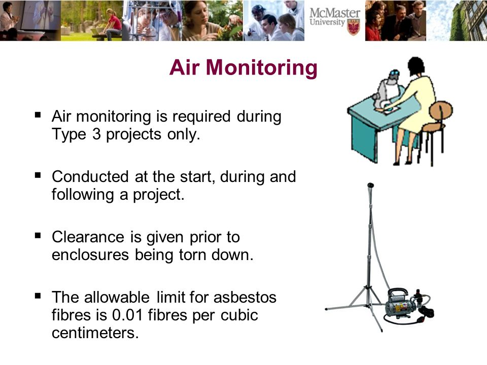 Air Monitoring  Air monitoring is required during Type 3 projects only.  Conducted at the start, during and following a project.  Clearance is give