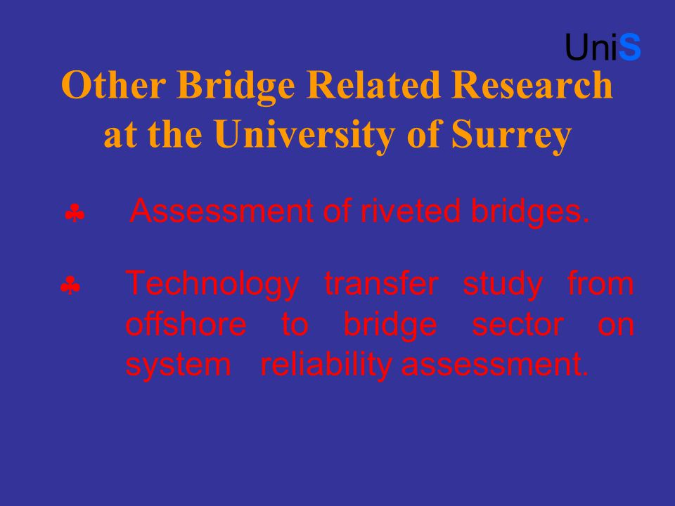 Other Bridge Related Research at the University of Surrey UniS  Assessment of riveted bridges.