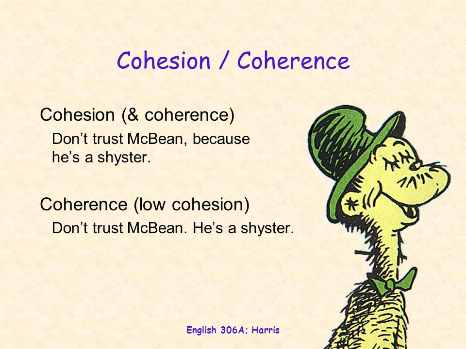 English 306A; Harris Cohesion / Coherence Cohesion (& coherence) Don't trust McBean, because he's a shyster.