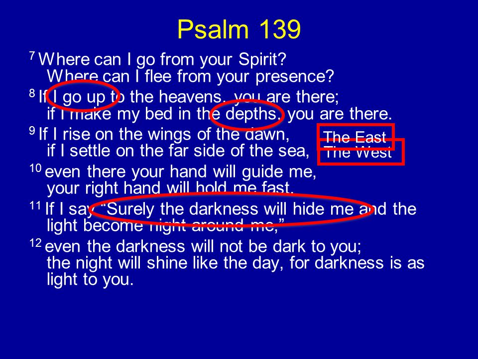 Psalm 139 7 Where can I go from your Spirit. Where can I flee from your presence.