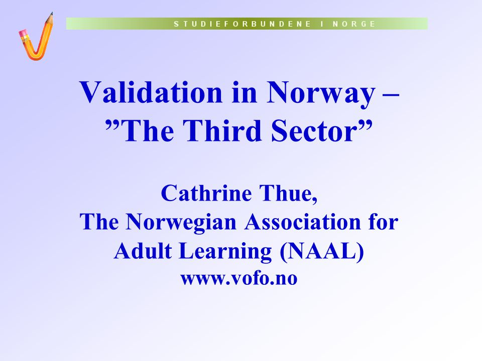 "Validation in Norway – ""The Third Sector"" Cathrine Thue, The Norwegian Association for Adult Learning (NAAL) www.vofo.no"