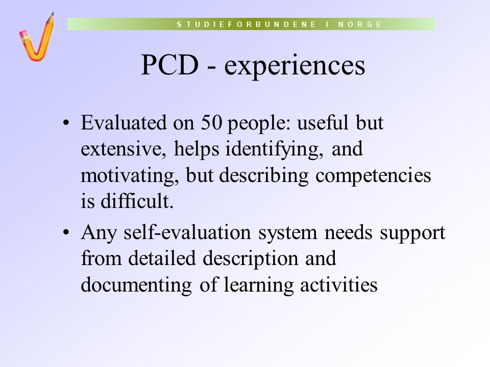 PCD - experiences Evaluated on 50 people: useful but extensive, helps identifying, and motivating, but describing competencies is difficult. Any self-
