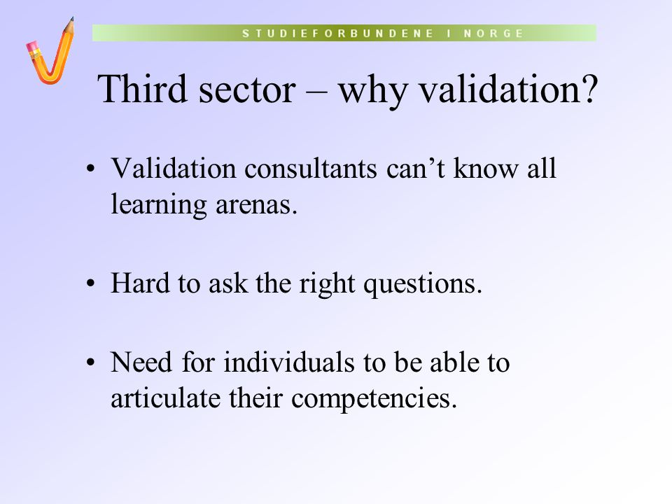 Third sector – why validation? Validation consultants can't know all learning arenas. Hard to ask the right questions. Need for individuals to be able