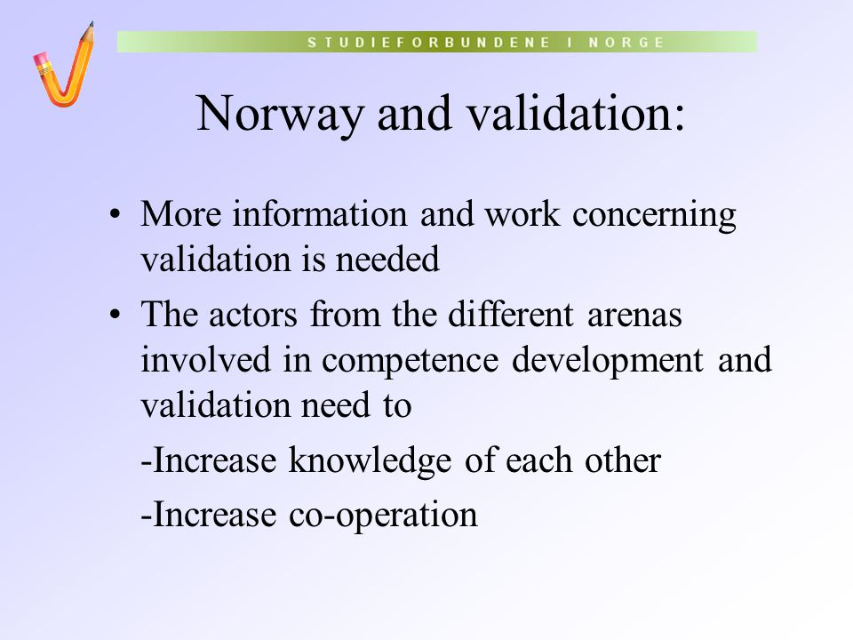 Norway and validation: More information and work concerning validation is needed The actors from the different arenas involved in competence developme