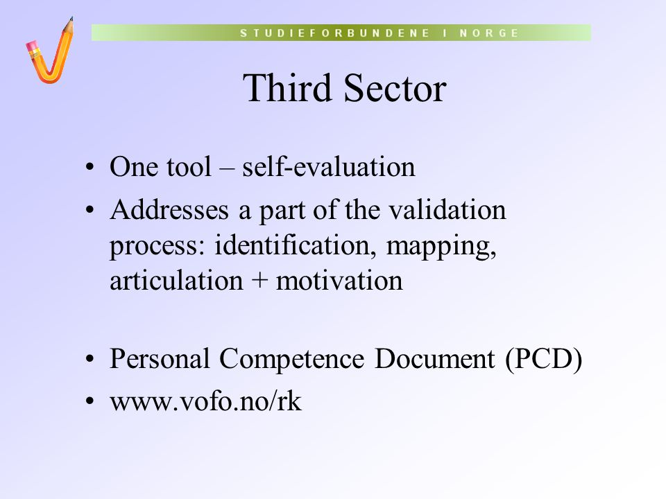 Third Sector One tool – self-evaluation Addresses a part of the validation process: identification, mapping, articulation + motivation Personal Compet