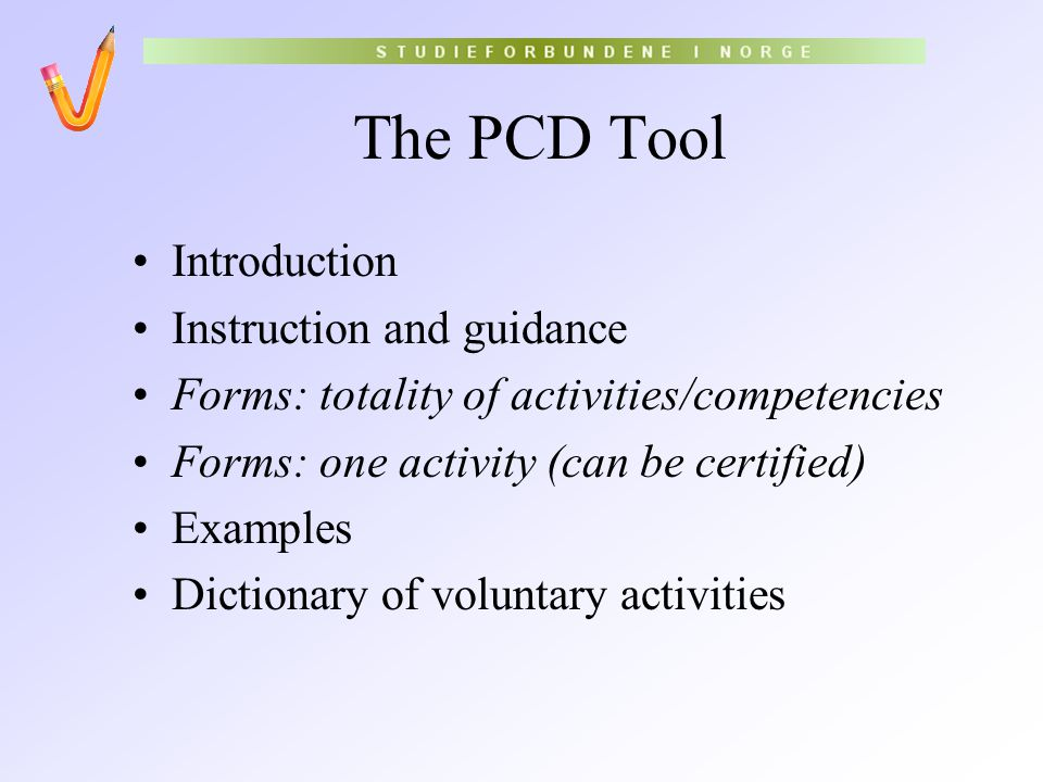 The PCD Tool Introduction Instruction and guidance Forms: totality of activities/competencies Forms: one activity (can be certified) Examples Dictiona