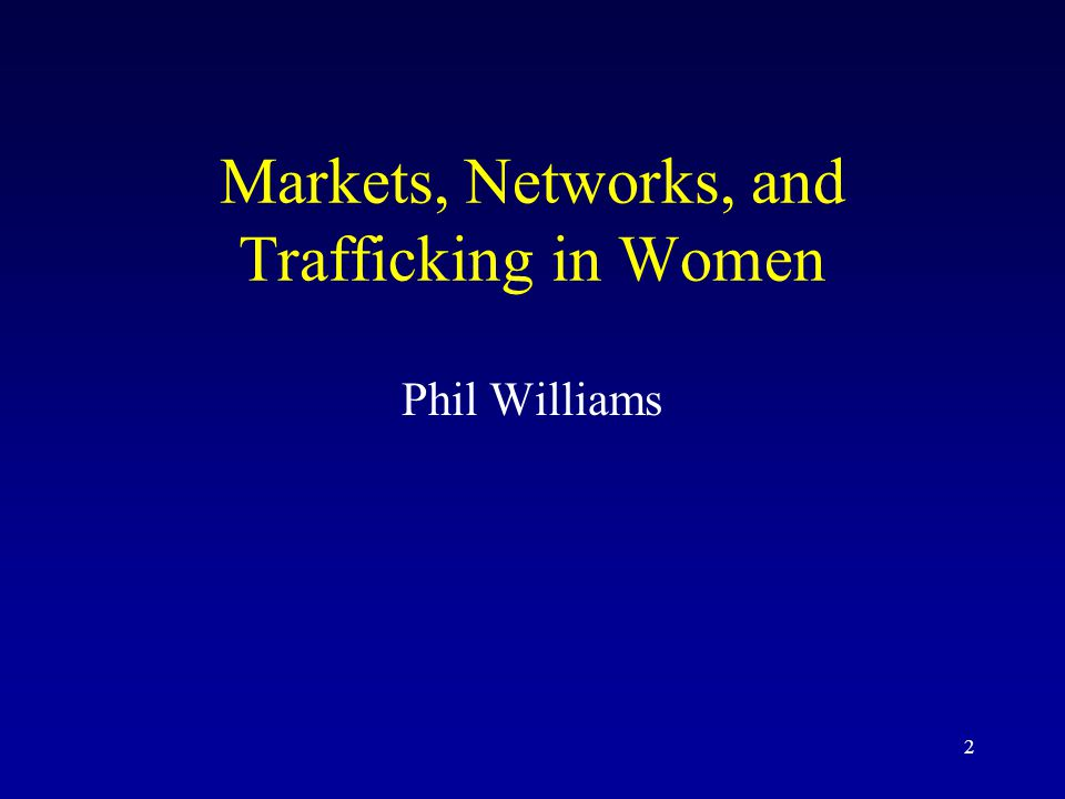 2 Markets, Networks, and Trafficking in Women Phil Williams