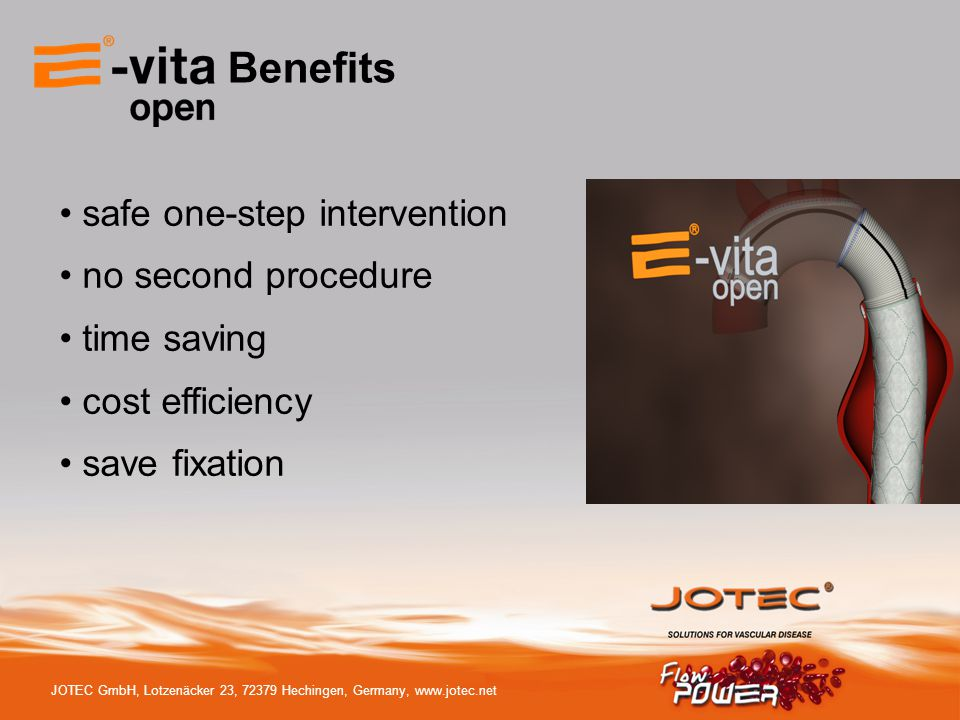 JOTEC GmbH, Lotzenäcker 23, 72379 Hechingen, Germany, www.jotec.net Benefits safe one-step intervention no second procedure time saving cost efficiency save fixation