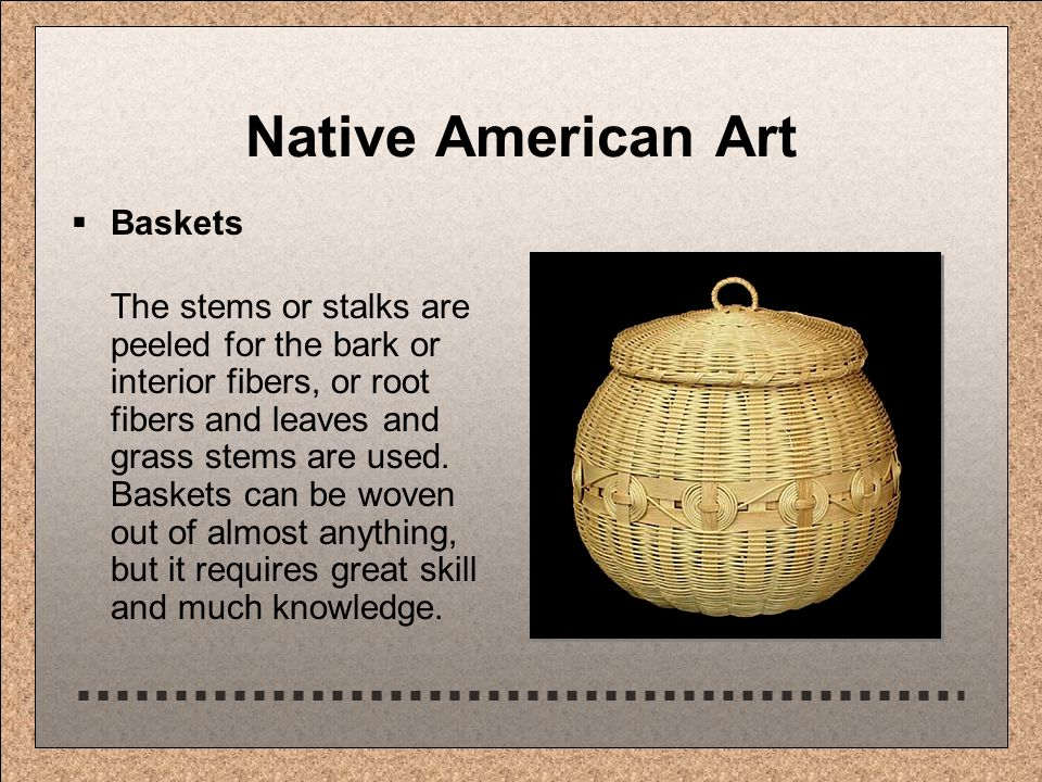 Native American Art  Baskets The stems or stalks are peeled for the bark or interior fibers, or root fibers and leaves and grass stems are used.