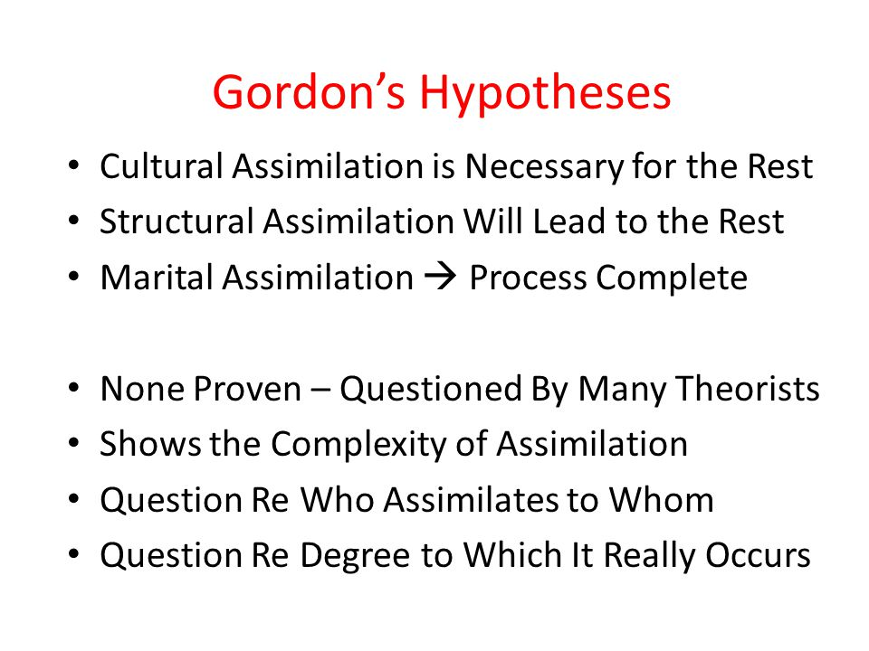 Gordon's Hypotheses Cultural Assimilation is Necessary for the Rest Structural Assimilation Will Lead to the Rest Marital Assimilation  Process Compl