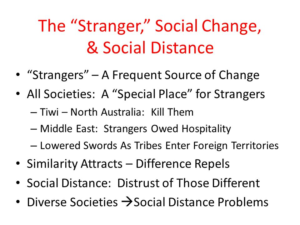 """The """"Stranger,"""" Social Change, & Social Distance """"Strangers"""" – A Frequent Source of Change All Societies: A """"Special Place"""" for Strangers – Tiwi – Nor"""