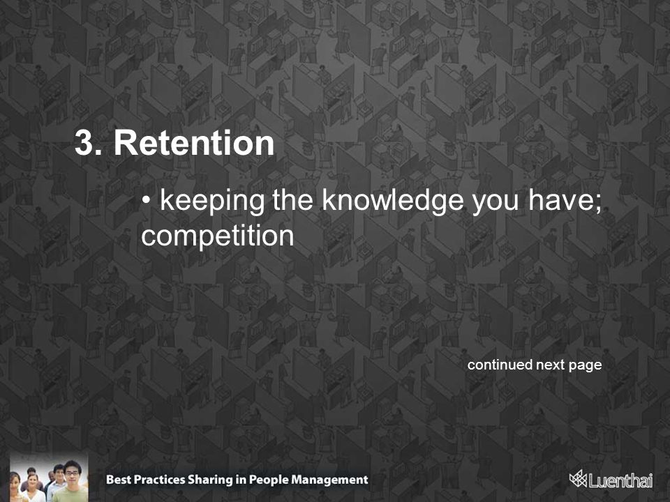 3. Retention keeping the knowledge you have; competition continued next page