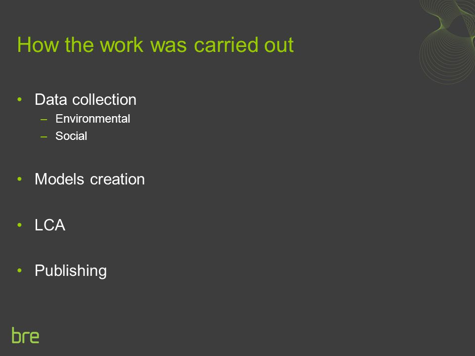 How the work was carried out Data collection –Environmental –Social Models creation LCA Publishing