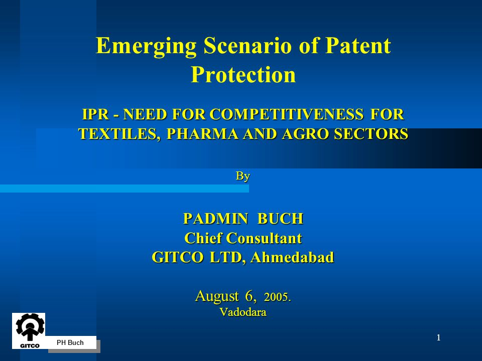PH Buch 1 IPR - NEED FOR COMPETITIVENESS FOR TEXTILES, PHARMA AND AGRO SECTORS By PADMIN BUCH Chief Consultant GITCO LTD, Ahmedabad August 6, 2005. Va