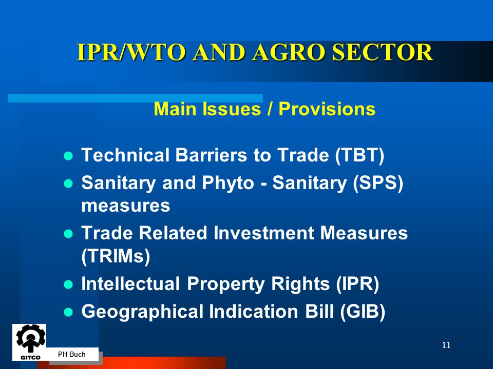 PH Buch 11 IPR/WTO AND AGRO SECTOR Main Issues / Provisions Technical Barriers to Trade (TBT) Sanitary and Phyto - Sanitary (SPS) measures Trade Relat