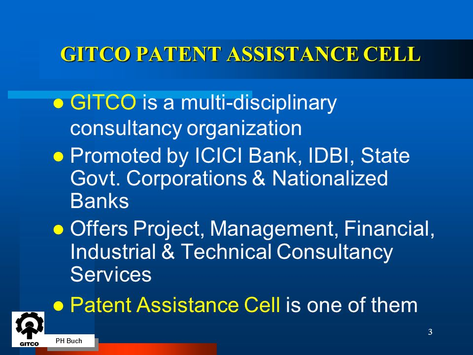 PH Buch 3 GITCO PATENT ASSISTANCE CELL GITCO is a multi-disciplinary consultancy organization Promoted by ICICI Bank, IDBI, State Govt. Corporations &