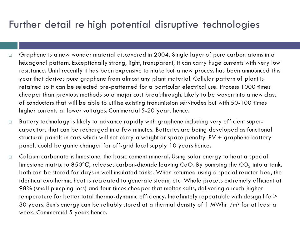Further detail re high potential disruptive technologies  Graphene is a new wonder material discovered in 2004.
