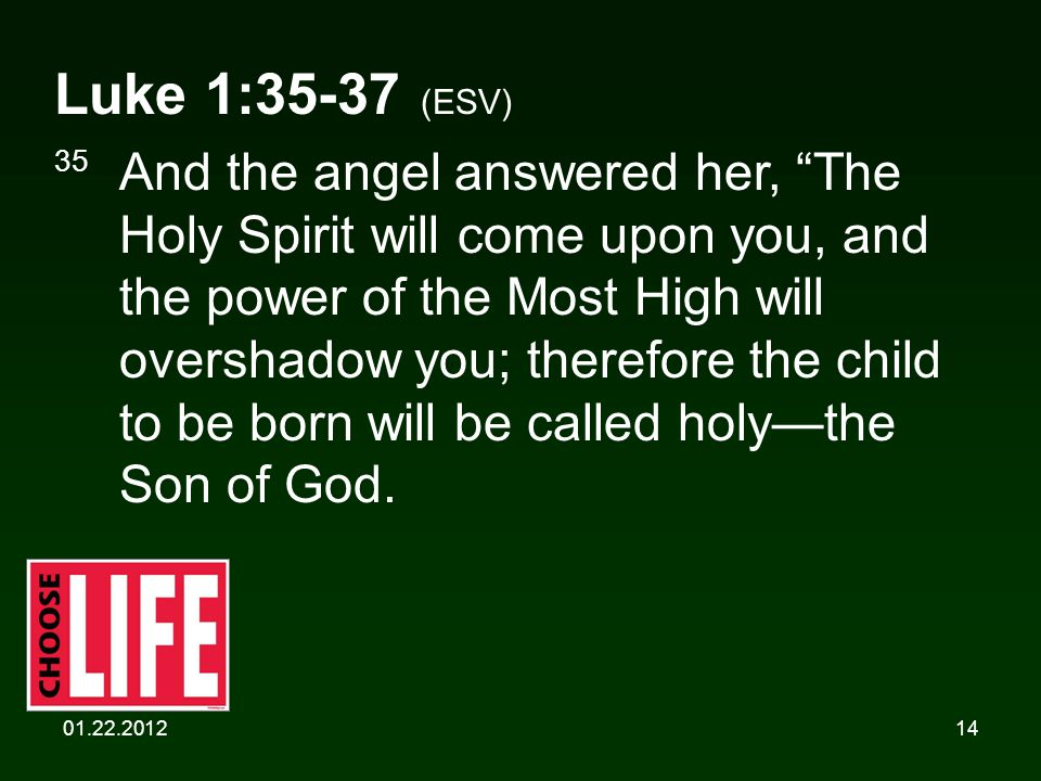 """01.22.201214 Luke 1:35-37 (ESV) 35 And the angel answered her, """"The Holy Spirit will come upon you, and the power of the Most High will overshadow you"""