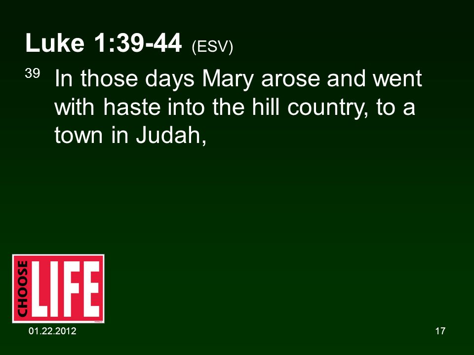 01.22.201217 Luke 1:39-44 (ESV) 39 In those days Mary arose and went with haste into the hill country, to a town in Judah,