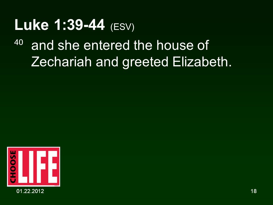 01.22.201218 Luke 1:39-44 (ESV) 40 and she entered the house of Zechariah and greeted Elizabeth.