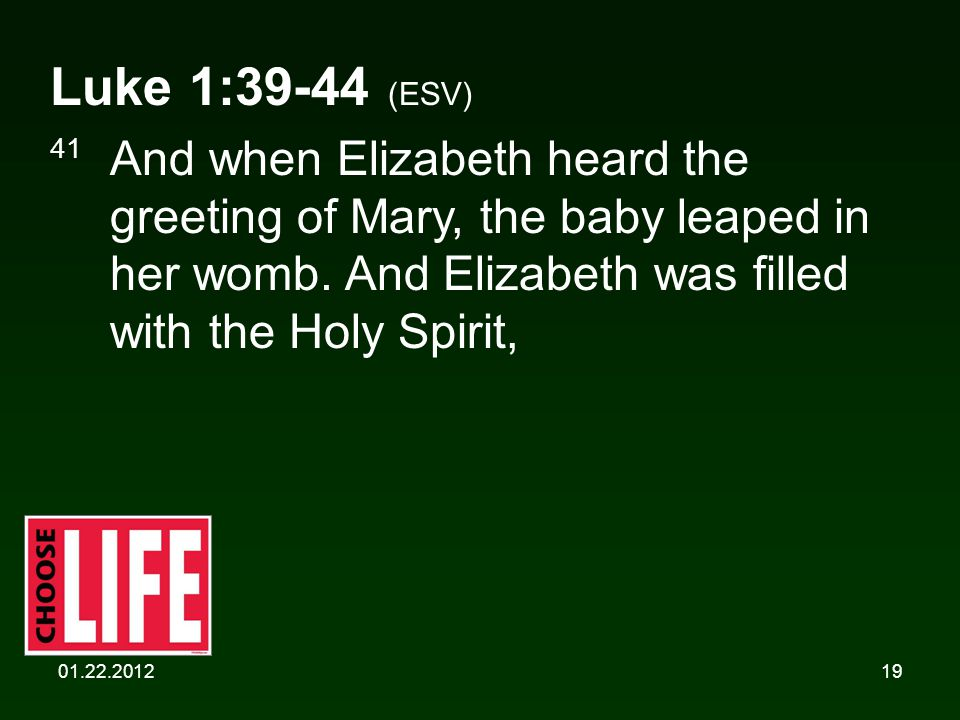 01.22.201219 Luke 1:39-44 (ESV) 41 And when Elizabeth heard the greeting of Mary, the baby leaped in her womb. And Elizabeth was filled with the Holy
