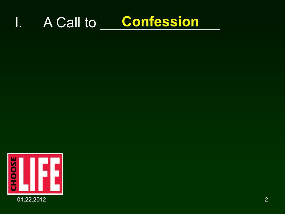 01.22.20122 I. A Call to _______________ Confession