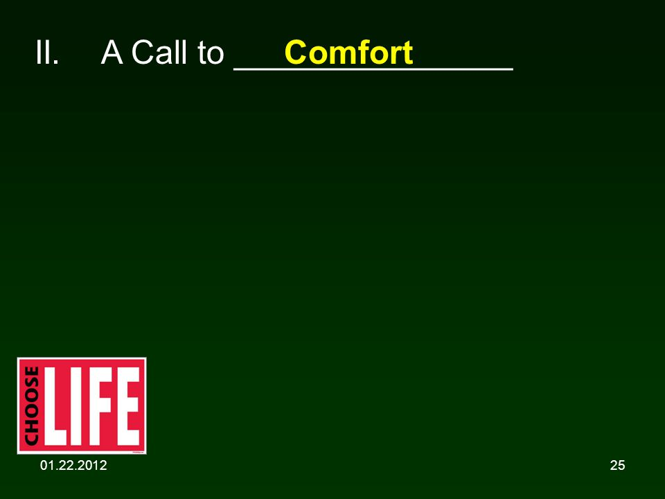 01.22.201225 II.A Call to _______________Comfort