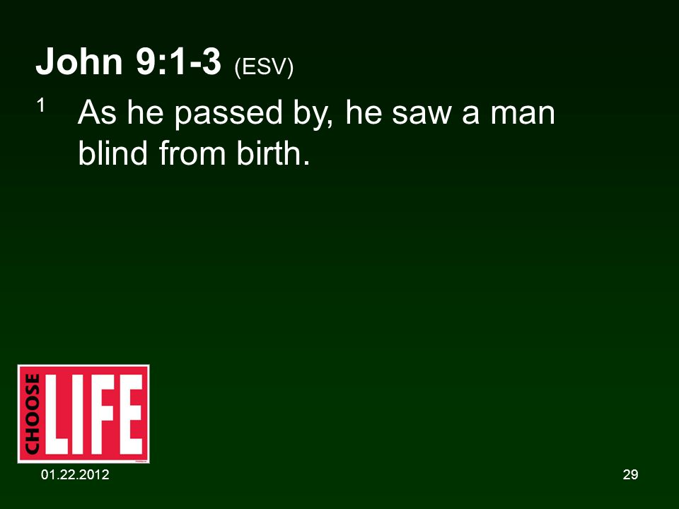 01.22.201229 John 9:1-3 (ESV) 1 As he passed by, he saw a man blind from birth.