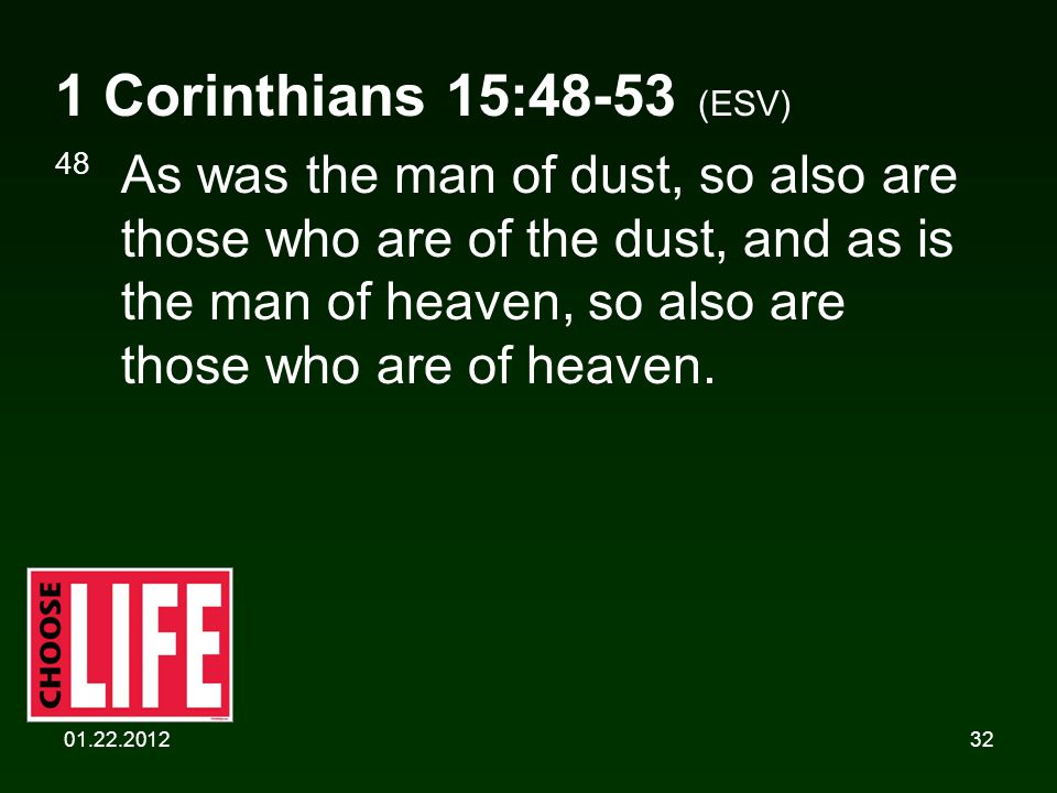01.22.201232 1 Corinthians 15:48-53 (ESV) 48 As was the man of dust, so also are those who are of the dust, and as is the man of heaven, so also are those who are of heaven.