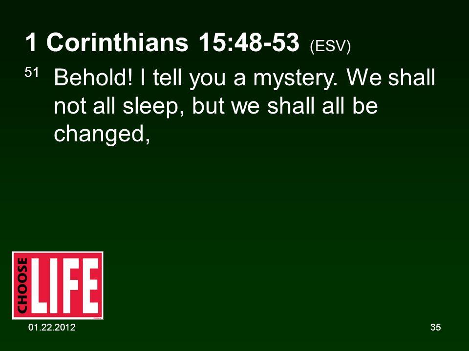01.22.201235 1 Corinthians 15:48-53 (ESV) 51 Behold.