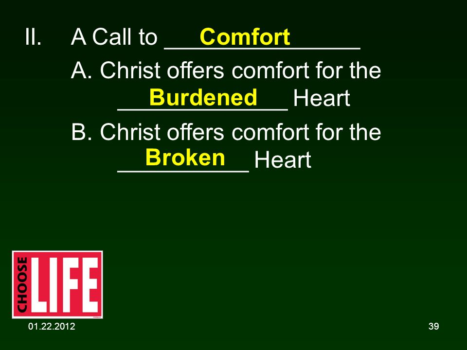 01.22.201239 II.A Call to _______________ A.Christ offers comfort for the _____________ Heart B.