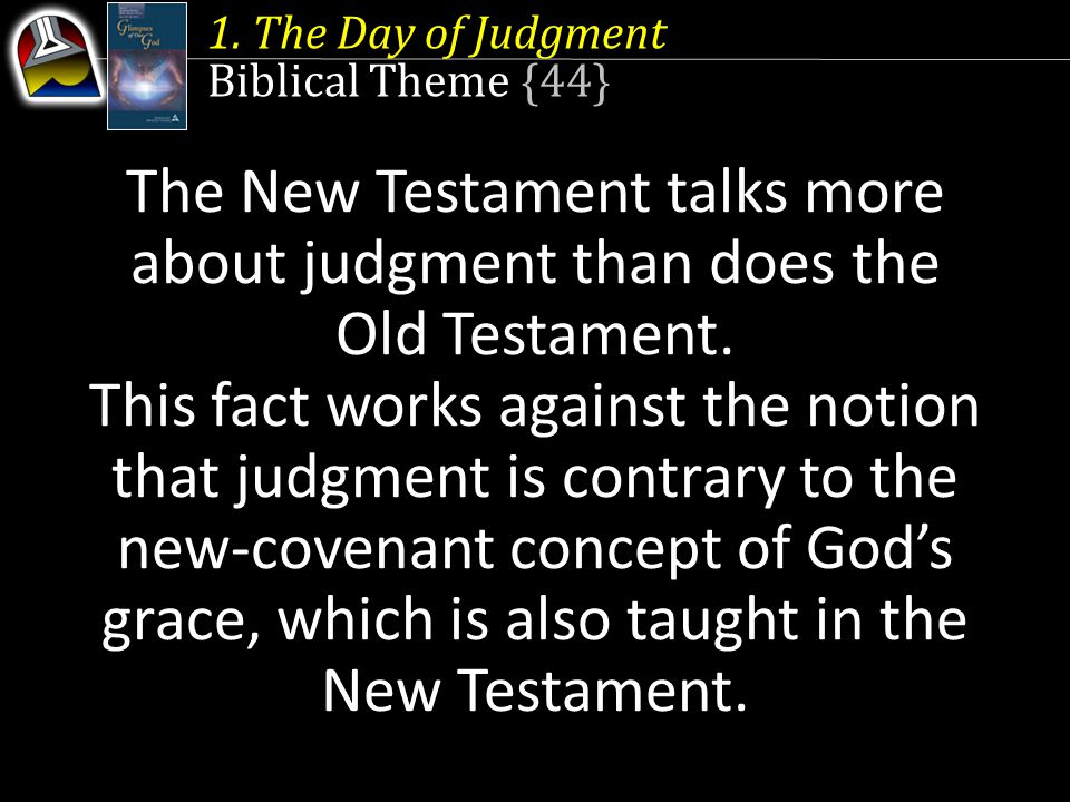 The New Testament talks more about judgment than does the Old Testament.