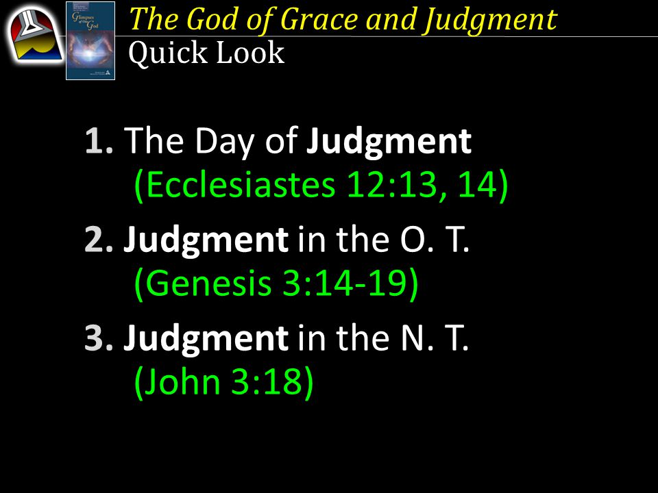 The God of Grace and Judgment Quick Look 1. The Day of Judgment (Ecclesiastes 12:13, 14) 2.