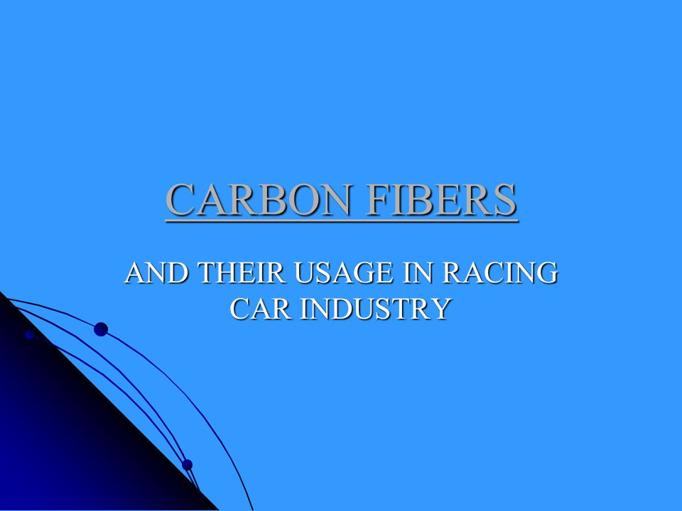 CARBON FIBERS AND THEIR USAGE IN RACING CAR INDUSTRY