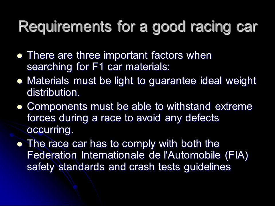 Requirements for a good racing car There are three important factors when searching for F1 car materials: There are three important factors when searc