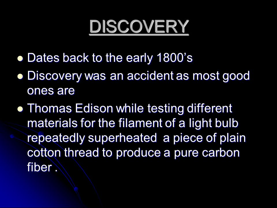 DISCOVERY Dates back to the early 1800's Dates back to the early 1800's Discovery was an accident as most good ones are Discovery was an accident as m