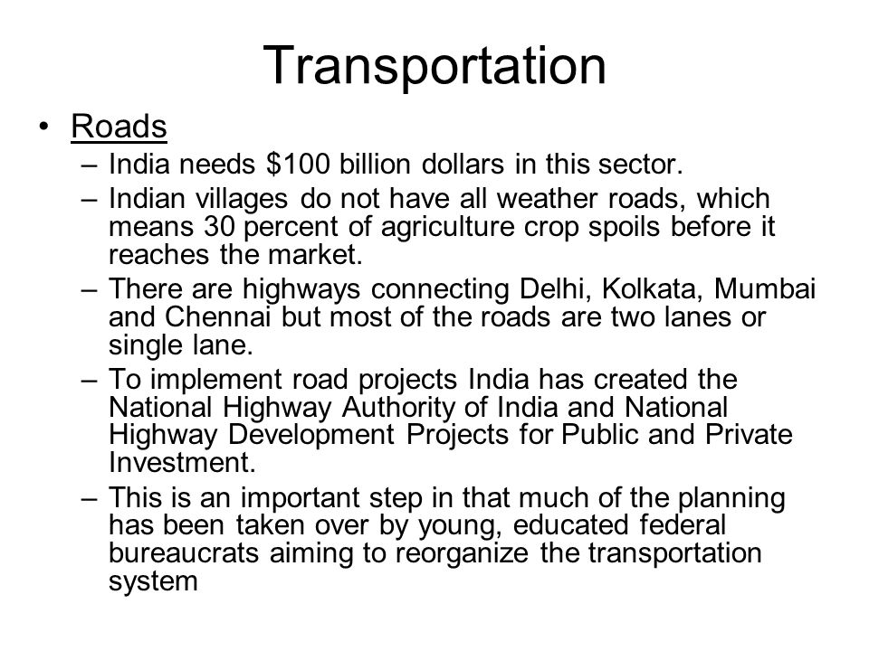 Transportation Roads –India needs $100 billion dollars in this sector.