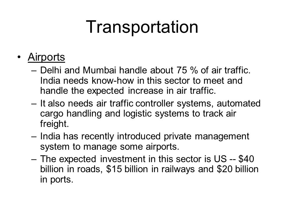 Transportation Airports –Delhi and Mumbai handle about 75 % of air traffic.