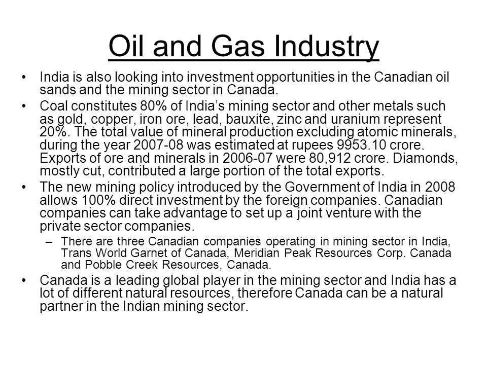 Oil and Gas Industry India is also looking into investment opportunities in the Canadian oil sands and the mining sector in Canada.