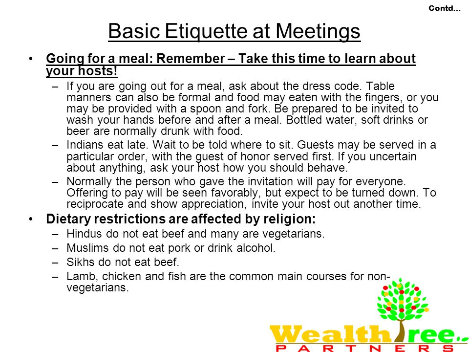 Contd… Basic Etiquette at Meetings Going for a meal: Remember – Take this time to learn about your hosts.