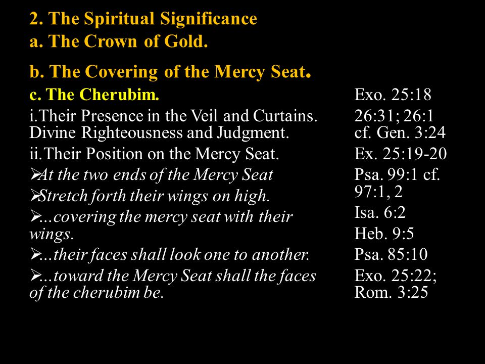 2. The Spiritual Significance a. The Crown of Gold. b. The Covering of the Mercy Seat. c. The Cherubim. i.Their Presence in the Veil and Curtains. Div