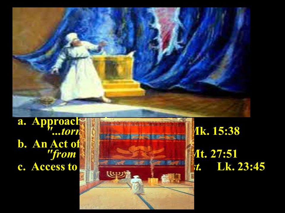 A.The Veil in the Tabernacle. B. The Veil in the Temple.