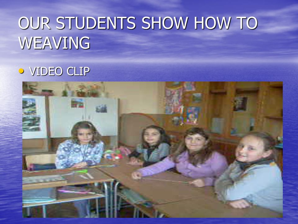 OUR STUDENTS SHOW HOW TO WEAVING VIDEO CLIP VIDEO CLIP